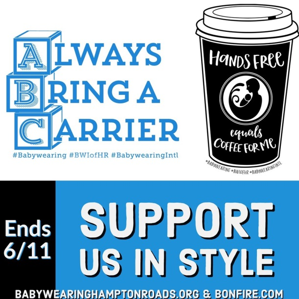 "Collage of images and text. Text reads ""always bring a carrier"", ""hands free equals coffee for me"", ""ends 6/11"", ""support us in style"", ""babywearinghamptonroads.org & bonfire.com"""